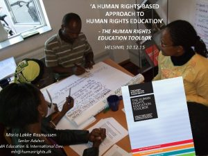 A HUMAN RIGHTSBASED APPROACH TO HUMAN RIGHTS EDUCATION