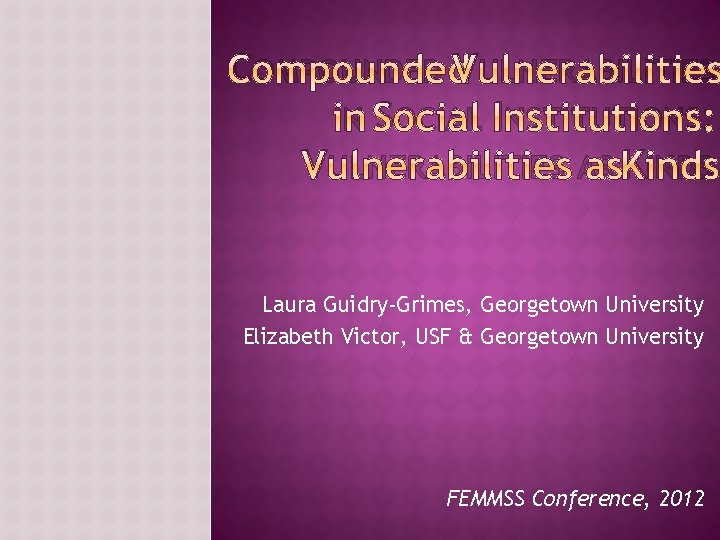 COMPOUNDED VULNERABILITIES IN SOCIAL INSTITUTIONS VULNERABILITIES AS KINDS