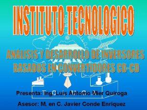 Presenta Ing Luis Antonio Mier Quiroga Asesor M