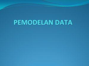 PEMODELAN DATA Model Basis Data Model Hirarkis Model