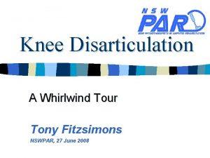 Knee Disarticulation A Whirlwind Tour Tony Fitzsimons NSWPAR
