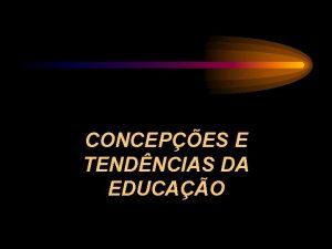 CONCEPES E TENDNCIAS DA EDUCAO Teorias NoCrticas Teorias