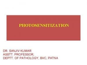 PHOTOSENSITIZATION DR SANJIV KUMAR ASSTT PROFESSOR DEPTT OF