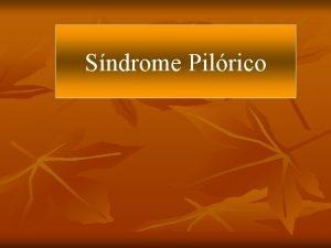 Sndrome Pilrico Sndrome pilrico n Es el conjunto