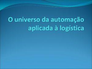 O universo da automao aplicada logstica Automao de