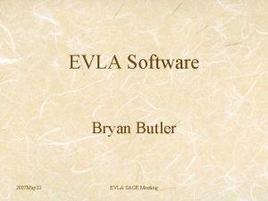 EVLA Software Bryan Butler 2007 May 22 EVLA