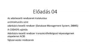 Elads 04 Az adatkezel rendszerek kialakulsa architekturlis szint