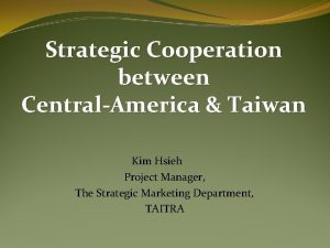 Strategic Cooperation between CentralAmerica Taiwan Kim Hsieh Project