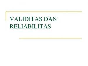 VALIDITAS DAN RELIABILITAS Stabilitas Reliabilitas Testretest reliability Pararel