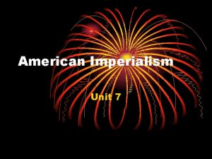 American Imperialism Unit 7 Imperialism A policy in