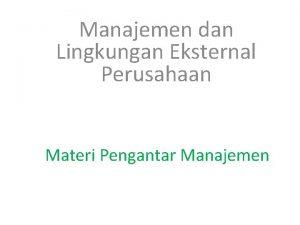 Manajemen dan Lingkungan Eksternal Perusahaan Materi Pengantar Manajemen
