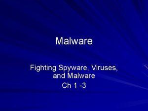 Malware Fighting Spyware Viruses and Malware Ch 1