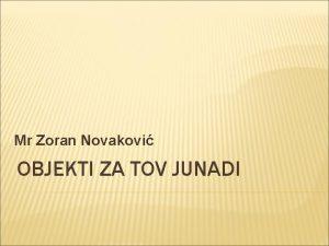 Mr Zoran Novakovi OBJEKTI ZA TOV JUNADI TOV