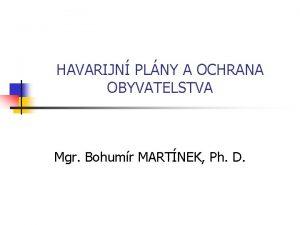 HAVARIJN PLNY A OCHRANA OBYVATELSTVA Mgr Bohumr MARTNEK
