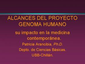 ALCANCES DEL PROYECTO GENOMA HUMANO su impacto en