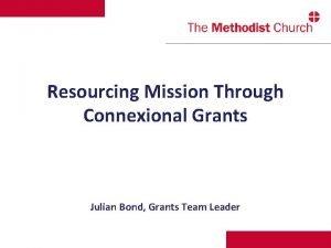 Resourcing Mission Through Connexional Grants Julian Bond Grants