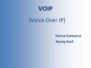 VOIP Voice Over IP Yonca Cumurcu Koray Kurt