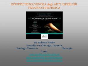 INSUFFICIENZA VENOSA degli ARTI INFERIORI TERAPIA CHIRURGICA Dr