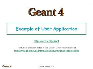 Example of User Application http cern chgeant 4