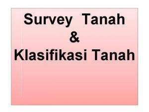 Survey Tanah Klasifikasi Tanah Klasifikasi Tanah Salah satu