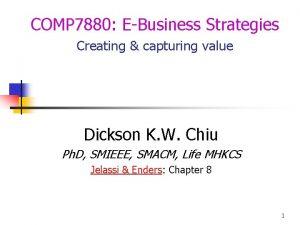COMP 7880 EBusiness Strategies Creating capturing value Dickson