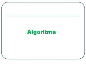 Algoritma Asal Kata Algoritma ALGORITMA berasal dari seorang