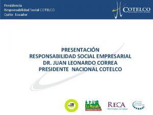 Presidencia Responsabilidad Social COTELCO Quito Ecuador PRESENTACIN RESPONSABILIDAD