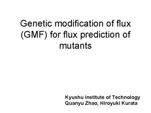 Genetic modification of flux GMF for flux prediction