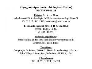 Gygyszeripari mikrobiolgia elads BMEVEMBM 218 Elad Sveiczer kos