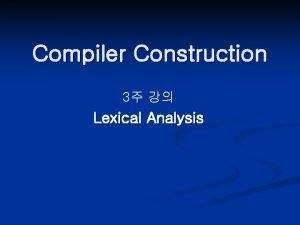 Compiler Construction 3 Lexical Analysis Lexical Analysis Source