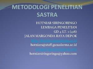 METODOLOGI PENELITIAN SASTRA HOTNIAR SIRINGO LEMBAGA PENELITIAN GD