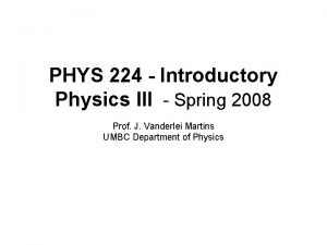 PHYS 224 Introductory Physics III Spring 2008 Prof