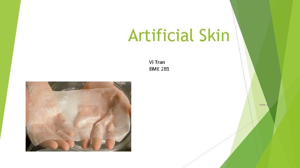 Artificial Skin Vi Tran BME 281 Vi Tran