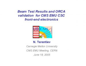 Beam Test Results and ORCA validation for CMS