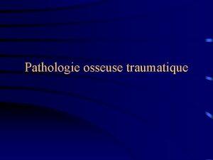 Pathologie osseuse traumatique Type de fracture Fracture ouverte