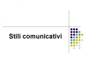 Stili comunicativi Esistono stili comunicativi che incidono sullidentit