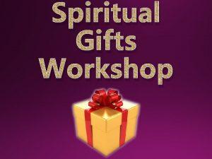 Spiritual Gifts Workshop 2 Spiritual gifts Heart Abilities