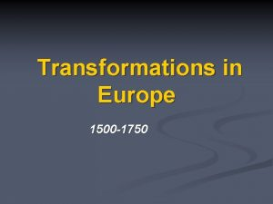 Transformations in Europe 1500 1750 Transformations in Europe
