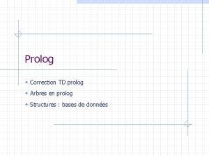 Prolog w Correction TD prolog w Arbres en