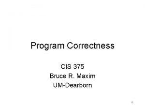 Program Correctness CIS 375 Bruce R Maxim UMDearborn