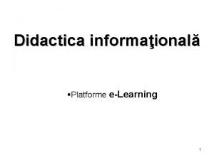 Didactica informaional Platforme eLearning 1 Conceptul de eLearning