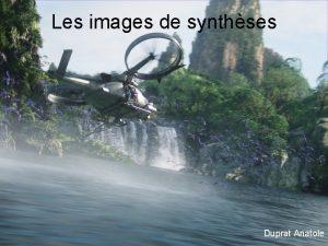 Les images de synthses Duprat Anatole Les images