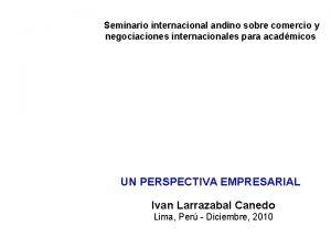 Seminario internacional andino sobre comercio y negociaciones internacionales