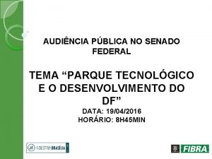 AUDINCIA PBLICA NO SENADO FEDERAL TEMA PARQUE TECNOLGICO