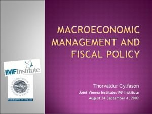 MACROECONOMIC MANAGEMENT AND FISCAL POLICY Thorvaldur Gylfason Joint