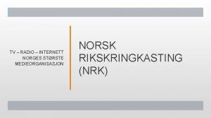 TV RADIO INTERNETT NORGES STRSTE MEDIEORGANISASJON NORSK RIKSKRINGKASTING