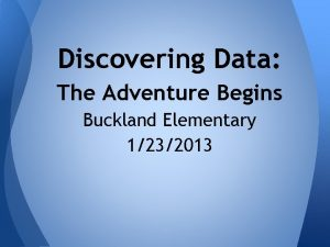 Discovering Data The Adventure Begins Buckland Elementary 1232013