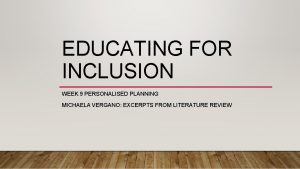 EDUCATING FOR INCLUSION WEEK 9 PERSONALISED PLANNING MICHAELA