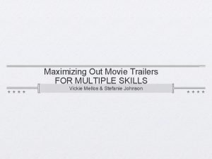 Maximizing Out Movie Trailers FOR MULTIPLE SKILLS Vickie