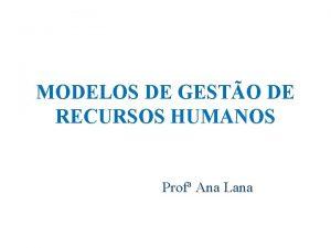 MODELOS DE GESTO DE RECURSOS HUMANOS Prof Ana